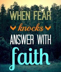 When Fear Knocks Answer With Faith - http://www.quotesaboutcheating.com/when-fear-knocks-answer-with-faith/