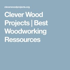 Clever Wood Projects | Best Woodworking Ressources
