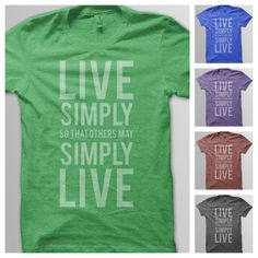 Live Simply So That Others May Simply Live by Feed Just One- Donate 30 meals with this shirt- and more clothes/accessories/etc. at Shopwithmeaning.org  #ShopWithMeaning