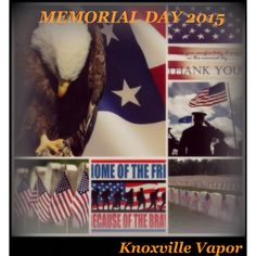 MEMORIAL DAY 2015!   We honor those who have fallen in the line of duty, service and for country!   If you know a veteran, active duty, armed forces man/woman and/or anyone in the public service, take a moment and give thanks for all they do, have given and constantly sacrifice!   It is OUR duty to honor them and all who have gone before them!  We are proud to be Knoxville's & Sevier's Finest serving Knoxville's & Sevier's Finest!  #knoxvillevapor #knoxvillevaporpigeonforge #knoxvillesfinest…