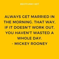 funny marriage quote: Always get married in the morning. That way, if it doesn't work out, you haven't wasted a whole day. Funny Marriage, Divorce Party, Best Man Speech, That Way, Got Married, Funny Quotes, Feelings, Funny Phrases, Funny Qoutes