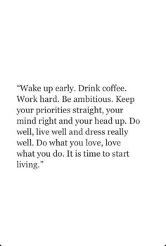 Wake up early. Drink coffee.