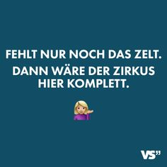 Fehlt nur noch das Zelt dann wäre dieser Zirkus hier komplett Visual Statements®️ If only the tent is missing then this circus here would be complete sayings / quotes / quotes / attitude / funny / attitude / do not care / life Short Funny Quotes, Funny Quotes About Life, Life Quotes, Funny Life, K Om, Wit And Wisdom, Quotation Marks, Quotes And Notes, Funny Bunnies