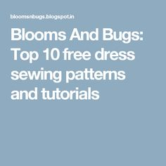 Blooms And Bugs: Top 10 free dress sewing patterns and tutorials