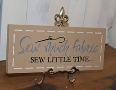 Sewing Sign/Sew much fabric/so little time/hobby sign/craft room sign