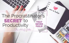 Procrastinator's Secret to Productivity That Never Fails - The Art of Better ...This is so simple but GENIUS and it works like a charm!