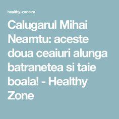Calugarul Mihai Neamtu: aceste doua ceaiuri alunga batranetea si taie boala! - Healthy Zone Health And Wellness, Health Fitness, Homemade, Healthy, Natural Remedies, Pandora, The Body, Home Made, Health