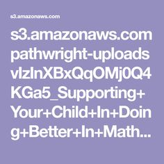 s3.amazonaws.com pathwright-uploads vIzInXBxQqOMj0Q4KGa5_Supporting+Your+Child+In+Doing+Better+In+Math.pdf
