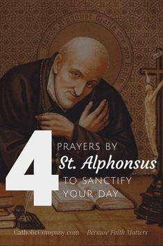 Four Prayers by St. Alphonsus to Sanctify Your Day Catholic Beliefs, Catholic Prayers, Virgin Mary, Communion Prayer, Girls Bible, Night Prayer, Deep Truths, Beautiful Prayers, Jesus Cristo