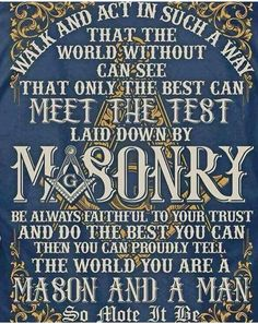 """Walk and act in such a way that the world without can see that only the best can meet the test laid down by Masonry"""
