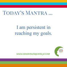 Today's #Mantra. . . I am persistent in reaching my goals.  #affirmation #trainyourbrain #ltg  Would you like these mantras in your email inbox?  Click here: