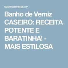 Banho de Verniz CASEIRO: RECEITA POTENTE E BARATINHA! - MAIS ESTILOSA
