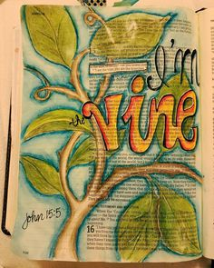 """""""I am the vine; you are the branches. If you remain in me and I in you, you will bear much fruit; apart from me you can do nothing. Bible Art, Bible Verses, Scripture Art, Bible Prayers, Illustrated Faith, Bible Lessons, Jesus Quotes, Art Journal Inspiration, Me Time"""