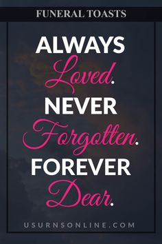 Perfect toasts for funerals: Always loved. Never Forgotten. Forever Dear. Dealing With Grief, Grief Loss, Never Forget, Funeral, Toast, Memories, Love, Quotes, Memoirs