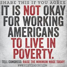 It is NOT okay for working Americans to live in poverty. Tell Congress to raise the minimum wage now!