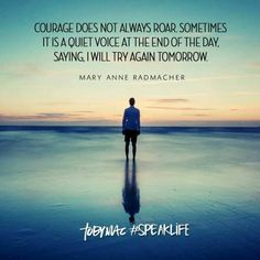 """Courage does not always roar. Sometimes it is a quiet voice at the end of the day, saying, 'I will try again tomorrow. Faith Quotes, Wisdom Quotes, Bible Quotes, Bible Verses, Scriptures, Biblical Quotes, Meaningful Quotes, Positive Affirmations, Positive Quotes"