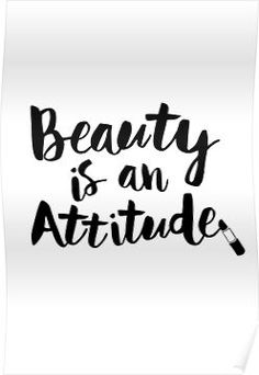 'Beauty is an Attitude' Poster by MotivatedType Lash Quotes, Makeup Quotes, Positive Quotes, Motivational Quotes, Inspirational Quotes, Hair Salon Quotes, Monday Morning Quotes, Hairstylist Quotes, Cosmetology Quotes