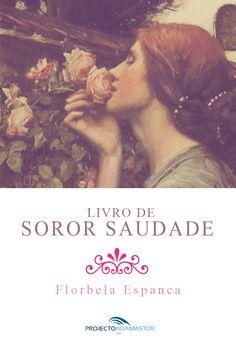 Título: Livro de Soror Saudade Autora: Florbela Espanca Data Original de Publicação: 1923