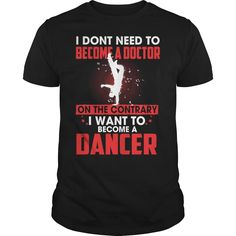I Want To Become A DANCER, Order HERE ==> https://www.sunfrog.com/Sports/I-Want-To-Become-A-DANCER-Black-Guys.html?41088 #dancing #dancer #dancelovers #dancinglovers