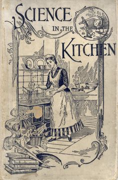 """""""Science In The Kitchen"""" By Ella Eaton Kellogg (1893) Published By Modern Medicine Publishing Company"""