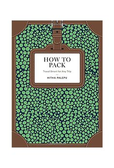 <i>How to Pack: Travel Smart for Any Trip</i> by Hitha Palepu