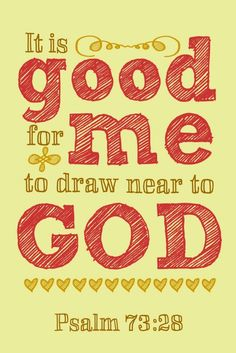 It is good for me to draw near to God...