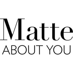 Matte About You text ❤ liked on Polyvore featuring text, words, quotes, backgrounds, articles, phrase and saying