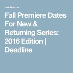 Fall Premiere Dates For New & Returning Series: 2016 Edition | Deadline