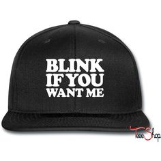 Blink If You Want Me ME Snapback ❤ liked on Polyvore featuring accessories, hats, snapback hats and snap back hats