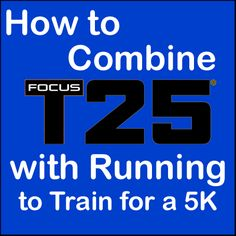 If you want to combine Focus T25 and running, I have the program for you. this ten week hybrid schdeule will get you in shape to run a 5K race and win it.