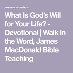 What Is God's Will for Your Life? - Devotional | Walk in the Word, James MacDonald Bible Teaching