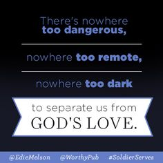 There's nowhere too dangerous, nowhere too remote, nowhere too dark to separate us from God's love. @EdieMelson #SoldierServes
