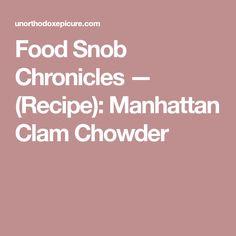 Food Snob Chronicles — (Recipe): Manhattan Clam Chowder