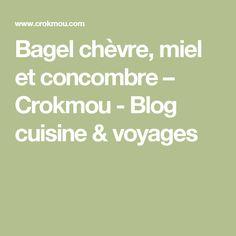 Bagel chèvre, miel et concombre – Crokmou - Blog cuisine & voyages