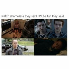 Watch shameless they said, it will be fun they said. No one told me about how, no matter what, I will fall in love with the Gallagher's and what to be a Gallagher Shameless Memes, Watch Shameless, Carl Shameless, Shameless Mickey And Ian, Shameless Tv Show, Ian And Mickey, Shameless Characters, Movies Showing, Movies And Tv Shows