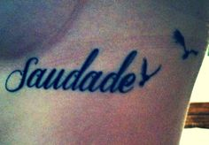 "Saudade: a Portuguese word that has no direct translation to English.  It roughly has been translated to ""the love that remains"" after a love one is gone. It's brings both feelings of happiness for having experienced the memories, and sadness for knowing they will never return."