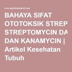 BAHAYA SIFAT OTOTOKSIK STREPTOMYCIN DAN KANAMYCIN | Artikel Kesehatan Tubuh