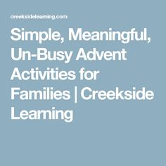 Simple, Meaningful, Un-Busy Advent Activities for Families | Creekside Learning