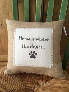 """""""Home is where the dog...."""" Burlap and linen dog quote pillow $26"""