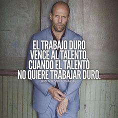 """""""El trabajo duro vence al talento, cuando el talento no quiere trabajar duro."""" ~ Frases"""