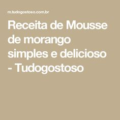 Receita de Mousse de morango simples e delicioso - Tudogostoso