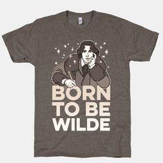 Born To Be Wilde | T-Shirts, Tank Tops, Sweatshirts and Hoodies | HUMAN