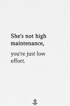 She's Not High Maintenance, You're Just Low Effort - best quotes Now Quotes, Life Quotes Love, True Quotes, Words Quotes, Motivational Quotes, Funny Quotes, Inspirational Quotes, High Quotes, Quotes On Soul