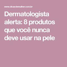 Dermatologista alerta: 8 produtos que você nunca deve usar na pele