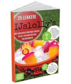 25 lekkere ijslolly's! Vrij van geraffineerde suiker, zuivel en onnodige toevoegingen