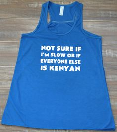 Not Sure If I'm Slow Or If Everyone Else Is Kenyan Shirt - Running Shirt Womens - Running Tank Top Funny