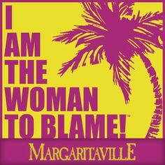 I am the woman to blame...seems to be the story of my life lately.