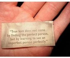 """""""True love does not come by fining the perfect person, but by learning to see an imperfect person perfectly."""""""