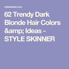 62 Trendy Dark Blonde Hair Colors & Ideas - STYLE SKINNER