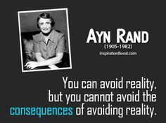 Ayn Rand famous quotes...my favorite author as a teen...loved Atlas Shrugged, The Foutainhead...should retread now to see if I still feel the same!